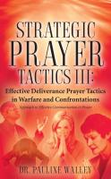 Strategic Prayer Tactics II: Effective Deliverance Prayer Tactics - Warfare
